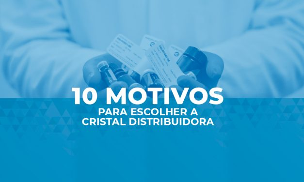 Confira 10 motivos para escolher a Cristal Distribuidora Hospitalar