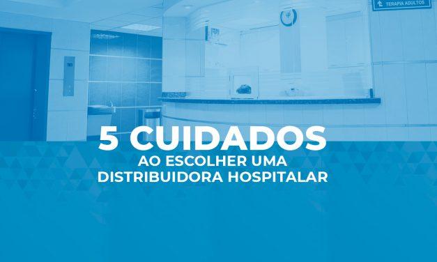 5 cuidados ao escolher uma distribuidora hospitalar