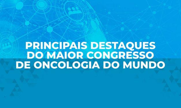 Principais destaques do maior congresso de oncologia do mundo